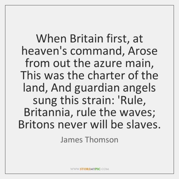 When Britain first, at heaven's command, Arose from out the azure main, ...