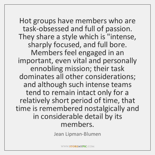 Hot groups have members who are task-obsessed and full of passion. They ...
