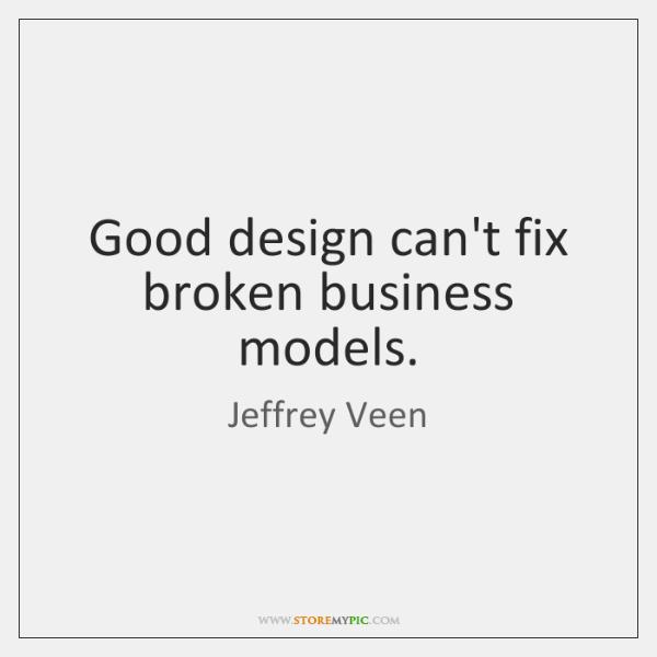 Good design can't fix broken business models.