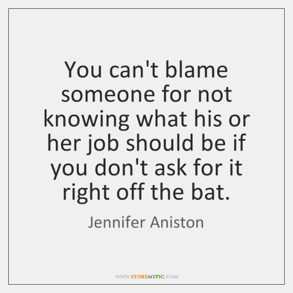You can't blame someone for not knowing what his or her job ...