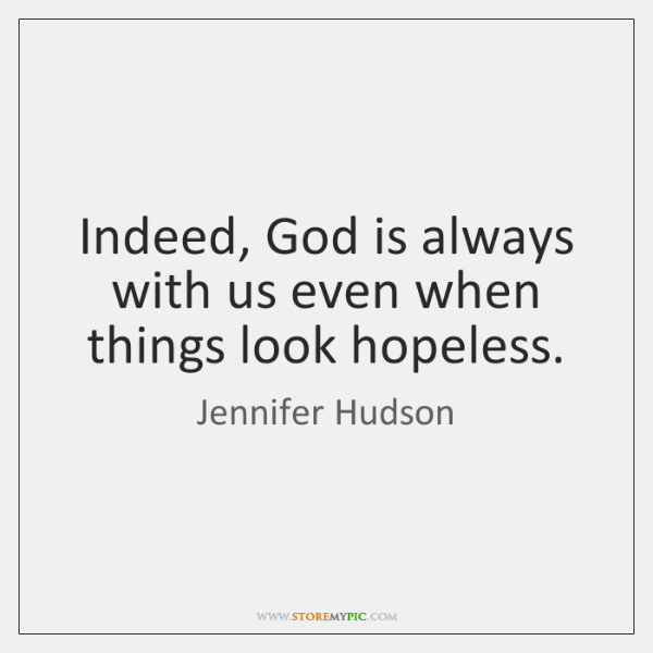 Indeed God Is Always With Us Even When Things Look Hopeless