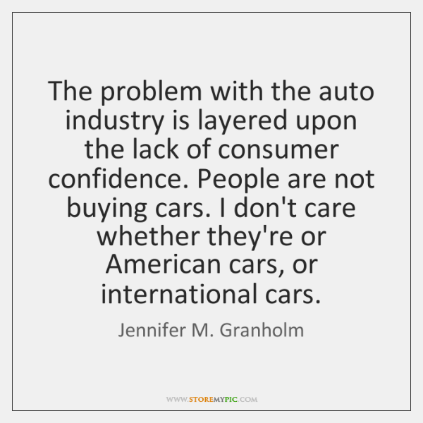 The problem with the auto industry is layered upon the lack of ...