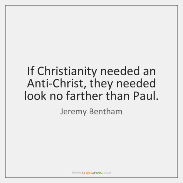 If Christianity needed an Anti-Christ, they needed look no farther than Paul.