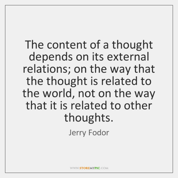 The content of a thought depends on its external relations; on the ...