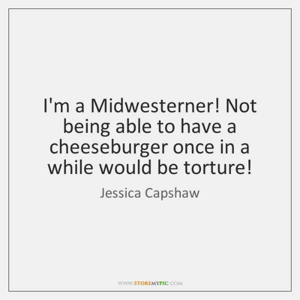 I'm a Midwesterner! Not being able to have a cheeseburger once in ...