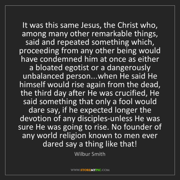 Wilbur Smith: It was this same Jesus, the Christ who, among many other...