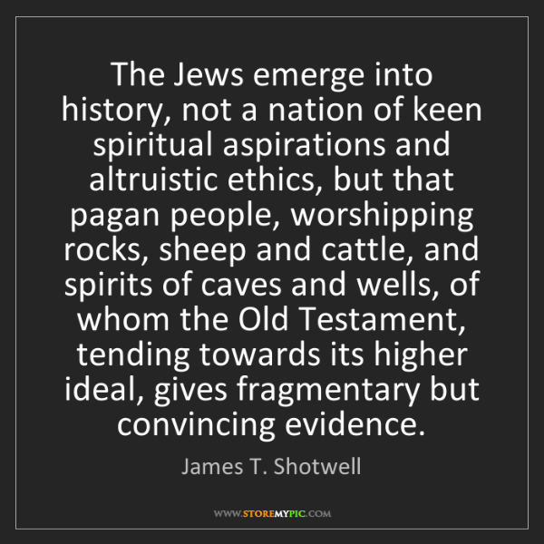 James T. Shotwell: The Jews emerge into history, not a nation of keen spiritual...