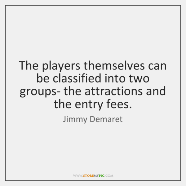 The players themselves can be classified into two groups- the attractions and ...