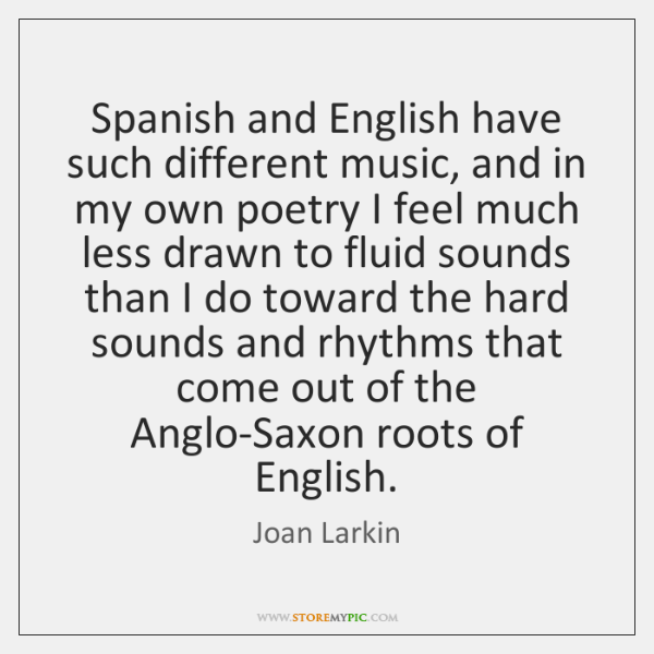 Spanish And English Have Such Different Music And In My Own Poetry