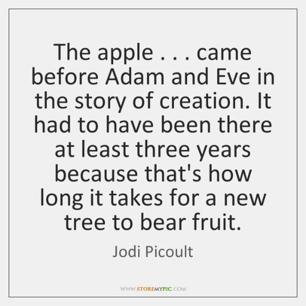 The apple . . . came before Adam and Eve in the story of creation. ...