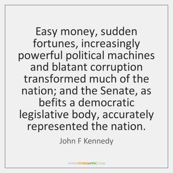 Easy money, sudden fortunes, increasingly powerful political machines and blatant corruption transfo