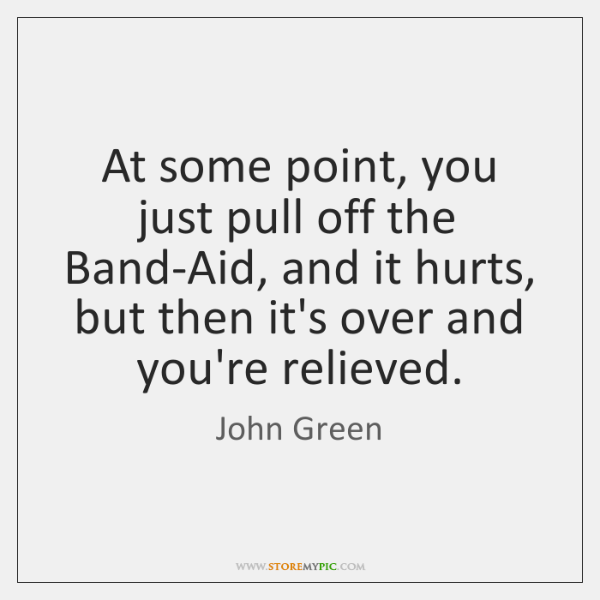 At some point, you just pull off the Band-Aid, and it hurts, ...