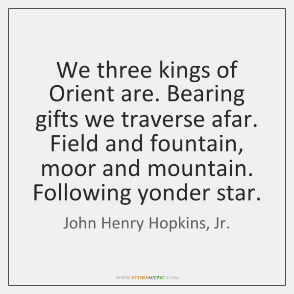 We three kings of Orient are. Bearing gifts we traverse afar. Field ...