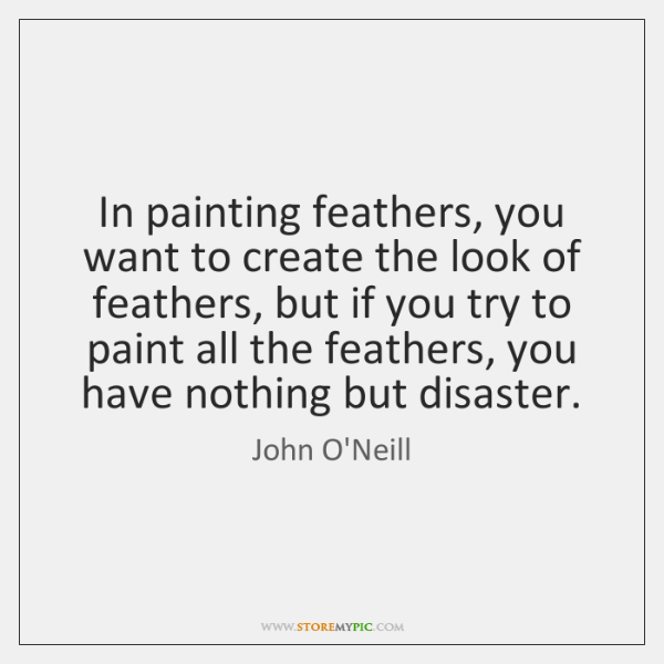In painting feathers, you want to create the look of feathers, but ...