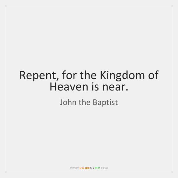 Repent, for the Kingdom of Heaven is near  - StoreMyPic