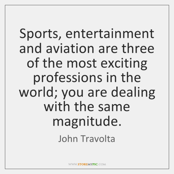 Sports, entertainment and aviation are three of the most exciting professions in ...