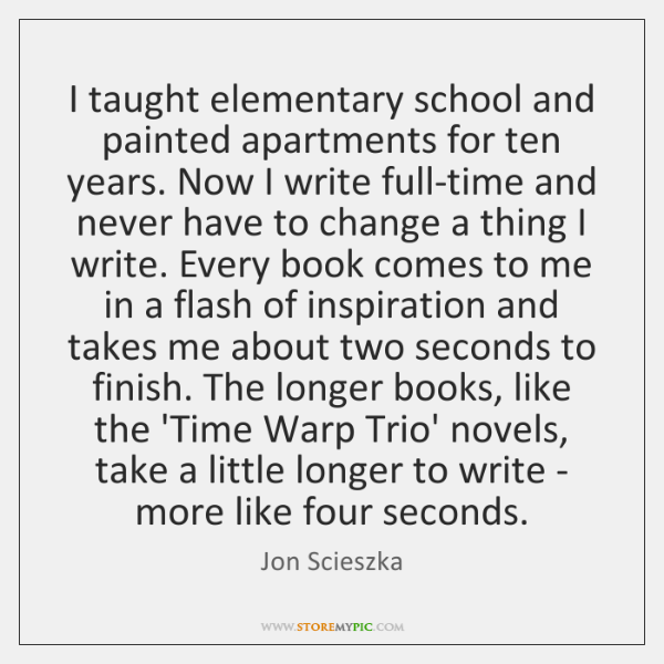 I taught elementary school and painted apartments for ten years. Now I ...