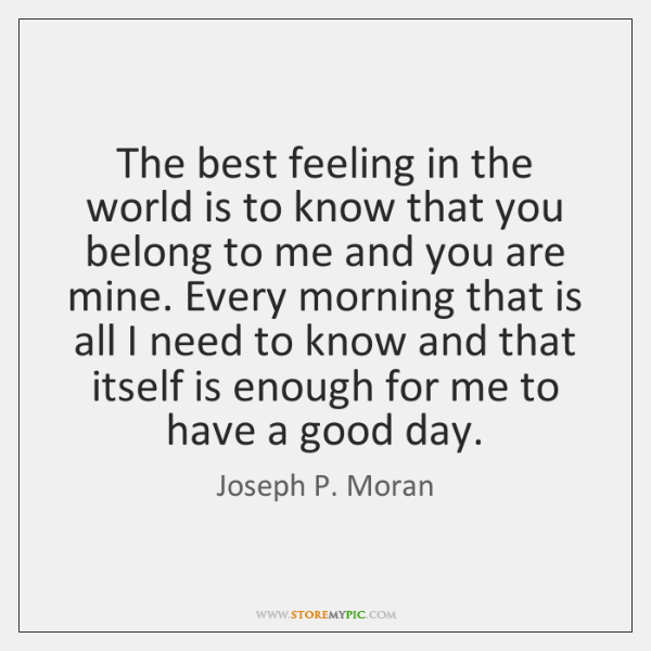 The best feeling in the world is to know that you belong ...