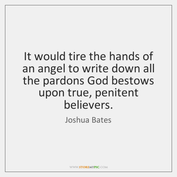 It would tire the hands of an angel to write down all ...