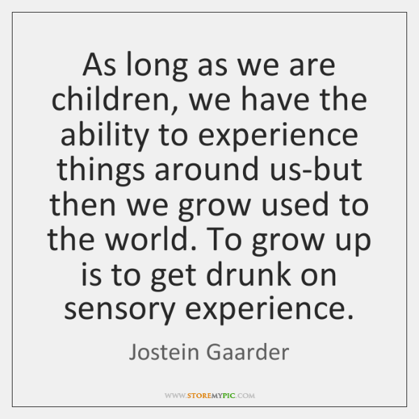 As long as we are children, we have the ability to experience ...