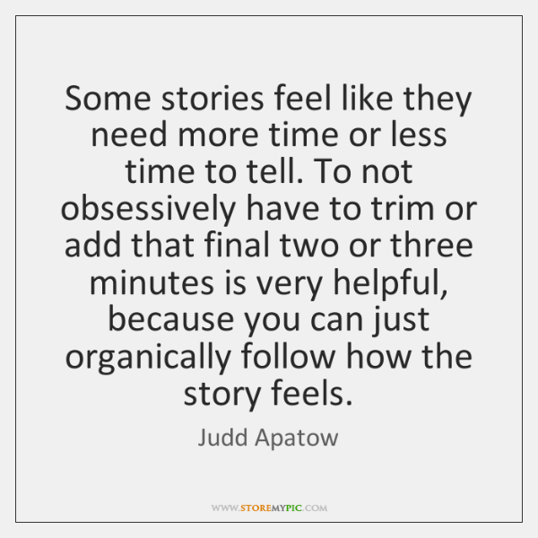 Some stories feel like they need more time or less time to ...