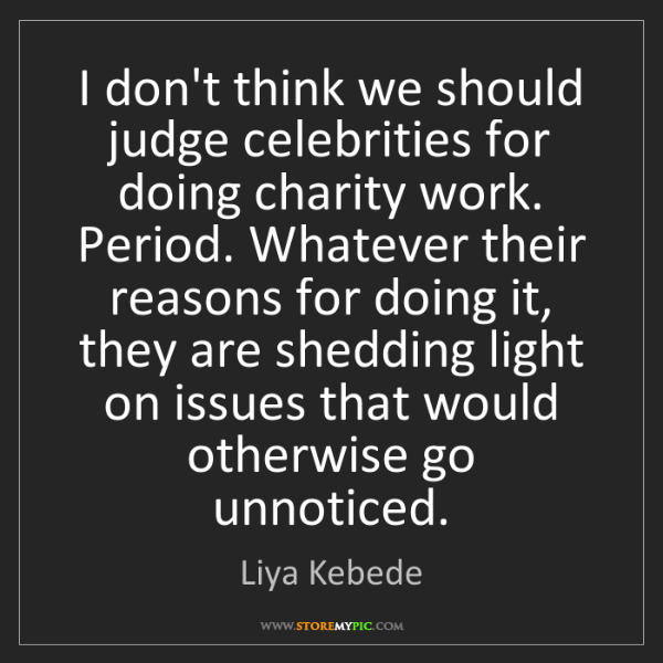 Liya Kebede: I don't think we should judge celebrities for doing charity...