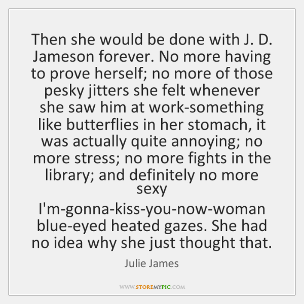 Then she would be done with J. D. Jameson forever. No more ...