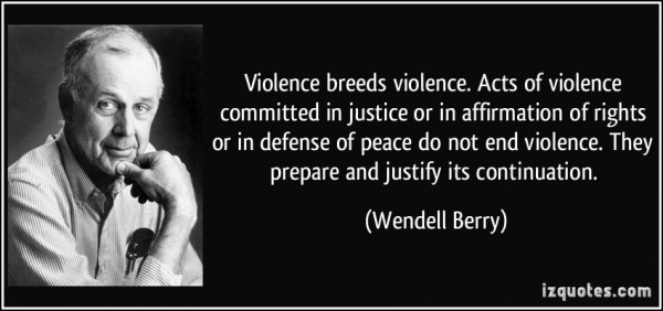Violence breeds violence acts of violence committed in injustice or in affirmation of