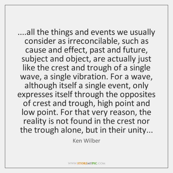 ....all the things and events we usually consider as irreconcilable, such as ...