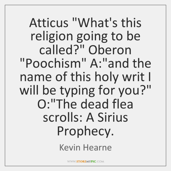 "Atticus ""What's this religion going to be called?"" Oberon ""Poochism"" A:""and ..."