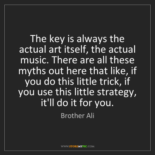 Brother Ali: The key is always the actual art itself, the actual music....