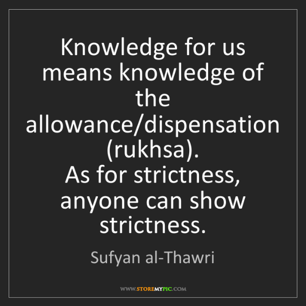 Sufyan al-Thawri: Knowledge for us means knowledge of the allowance/dispensation...