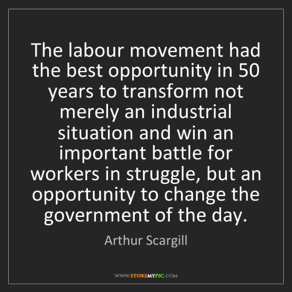 Arthur Scargill: The labour movement had the best opportunity in 50 years...
