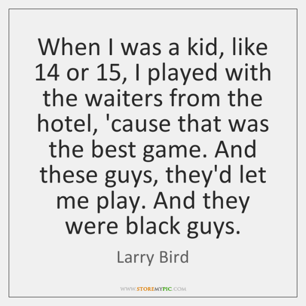 When I was a kid, like 14 or 15, I played with the waiters ...