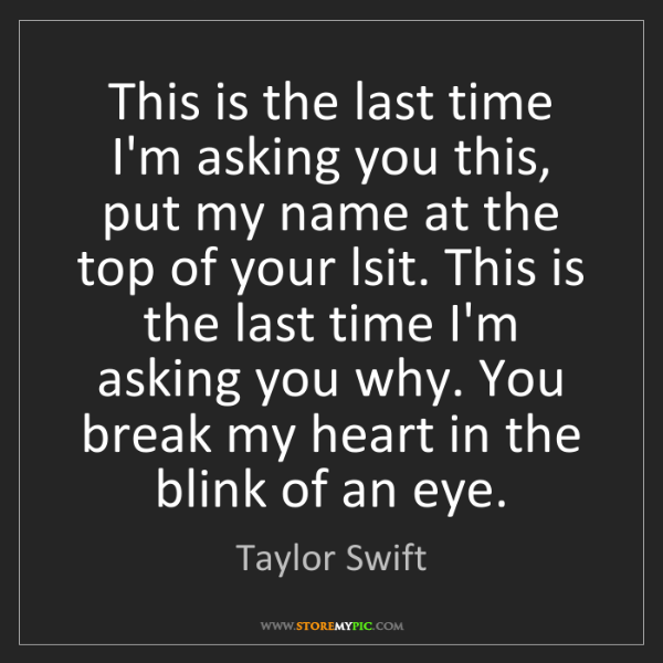 Taylor Swift: This is the last time I'm asking you this, put my name...