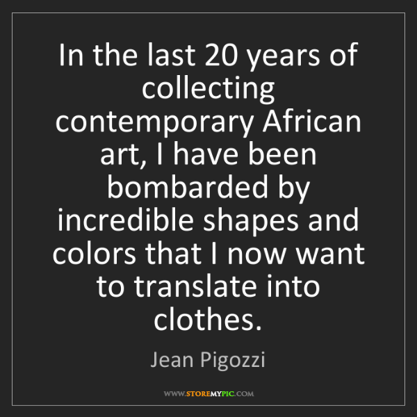 Jean Pigozzi: In the last 20 years of collecting contemporary African...