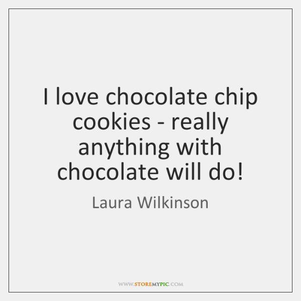I love chocolate chip cookies - really anything with chocolate will do!