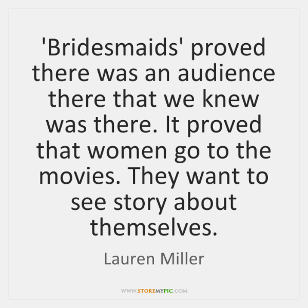 'Bridesmaids' proved there was an audience there that we knew was there. ...