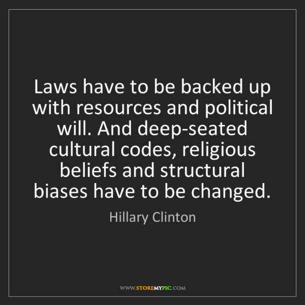 Hillary Clinton: Laws have to be backed up with resources and political...