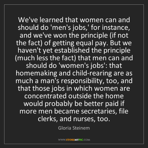 Gloria Steinem: We've learned that women can and should do 'men's jobs,'...