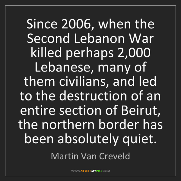 Martin Van Creveld: Since 2006, when the Second Lebanon War killed perhaps...