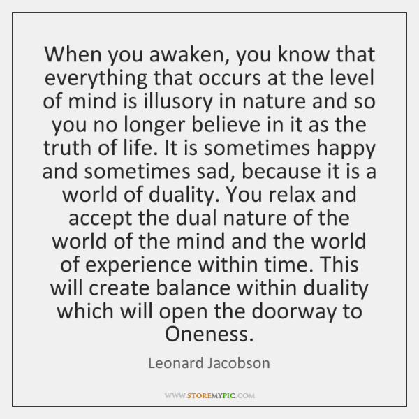 When you awaken, you know that everything that occurs at the level ...