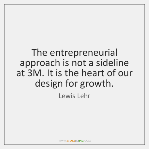The entrepreneurial approach is not a sideline at 3M. It is the ...