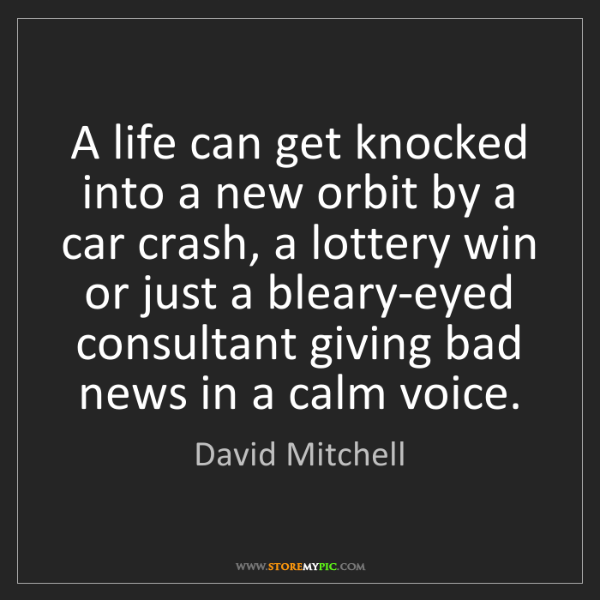 David Mitchell: A life can get knocked into a new orbit by a car crash,...