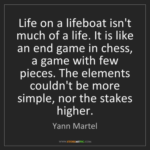 Yann Martel: Life on a lifeboat isn't much of a life. It is like an...