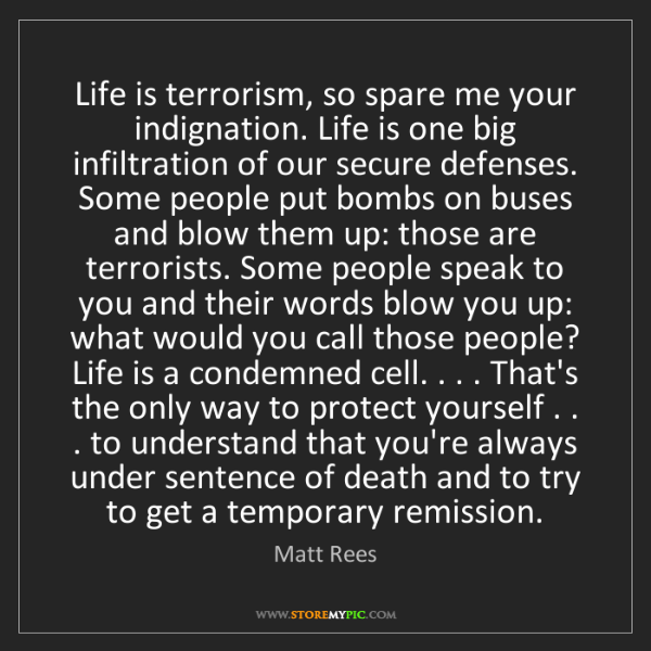 Matt Rees: Life is terrorism, so spare me your indignation. Life...