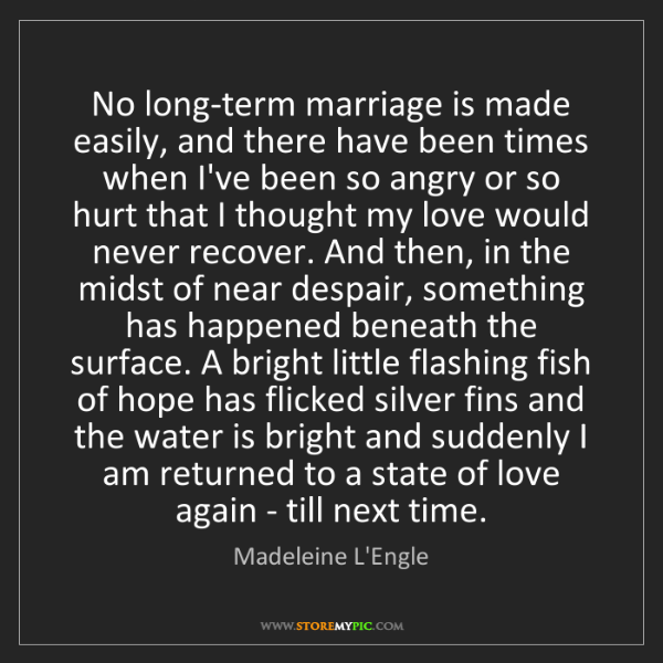 Madeleine L'Engle: No long-term marriage is made easily, and there have...