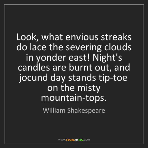 William Shakespeare: Look, what envious streaks do lace the severing clouds...