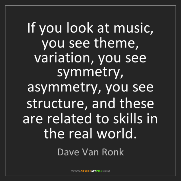 Dave Van Ronk: If you look at music, you see theme, variation, you see...