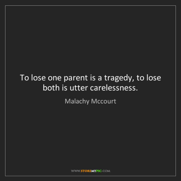 Malachy Mccourt: To lose one parent is a tragedy, to lose both is utter...
